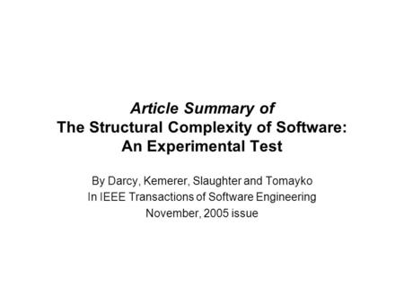 Article Summary of The Structural Complexity of Software: An Experimental Test By Darcy, Kemerer, Slaughter and Tomayko In IEEE Transactions of Software.