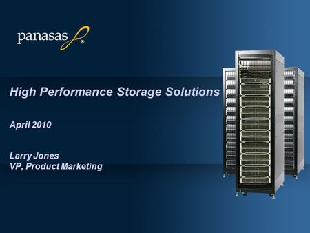 High Performance Storage Solutions April 2010 Larry Jones VP, Product Marketing.