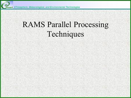 ATmospheric, Meteorological, and Environmental Technologies RAMS Parallel Processing Techniques.