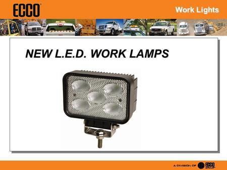 NEW L.E.D. WORK LAMPS Work Lights. L.E.D. Work Lights Benfits: Have a lower amp draw than Halogen lights Are Multi Voltage (10-30VDC) Longer Life.. Shock.