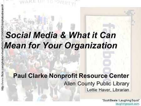 Social Media & What it Can Mean for Your Organization Paul Clarke Nonprofit Resource Center Allen County Public Library Lettie Haver, Librarian