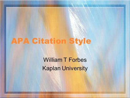 APA Citation Style William T Forbes Kaplan University.