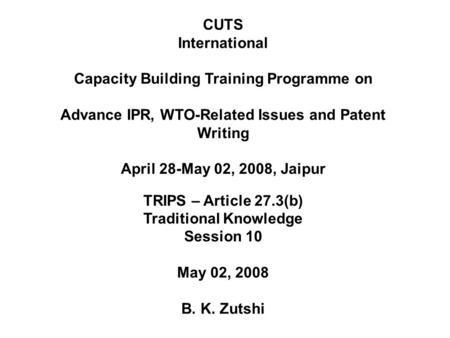 CUTS International Capacity Building Training Programme on Advance IPR, WTO-Related Issues and Patent Writing April 28-May 02, 2008, Jaipur TRIPS – Article.