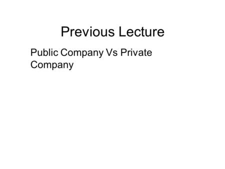 Previous Lecture Public Company Vs Private Company.