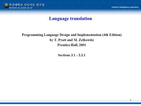 1 Language translation Programming Language Design and Implementation (4th Edition) by T. Pratt and M. Zelkowitz Prentice Hall, 2001 Sections 3.1 - 3.3.1.