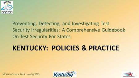 KENTUCKY: POLICIES & PRACTICE Preventing, Detecting, and Investigating Test Security Irregularities: A Comprehensive Guidebook On Test Security For States.