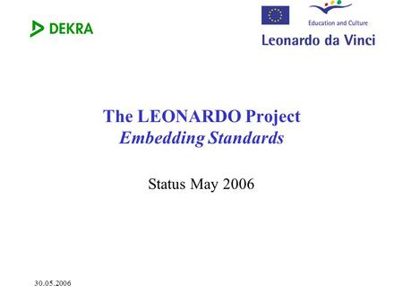 30.05.2006 The LEONARDO Project Embedding Standards Status May 2006.
