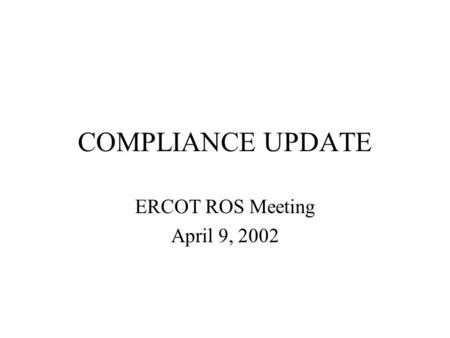 COMPLIANCE UPDATE ERCOT ROS Meeting April 9, 2002.