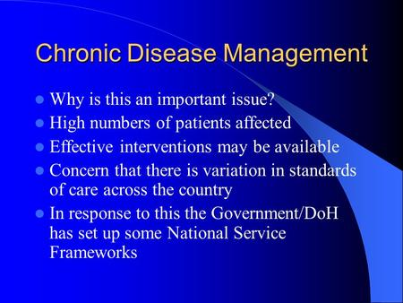 Chronic Disease Management Why is this an important issue? High numbers of patients affected Effective interventions may be available Concern that there.