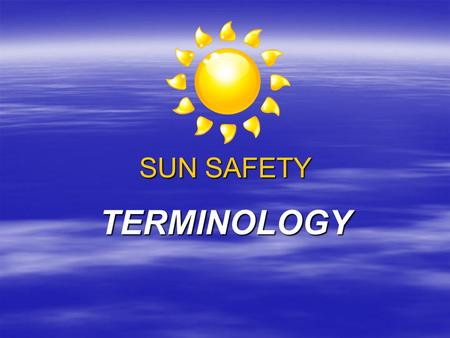 SUN SAFETY TERMINOLOGY. ABCD RULE  A way to tell the difference between a regular mole and one that may be skin cancer  Asymmetry  Border  Color 