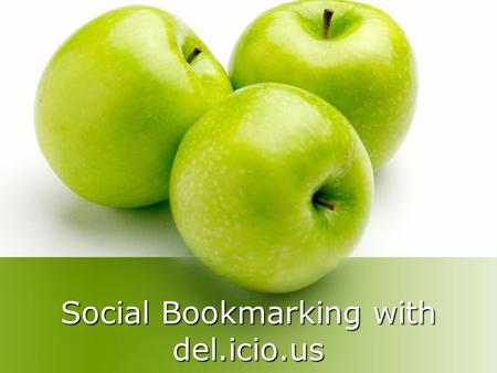 Social Bookmarking with del.icio.us. What is del.icio.us? Social Software Store your bookmarks online Tag your bookmarks Share your bookmarks with others.