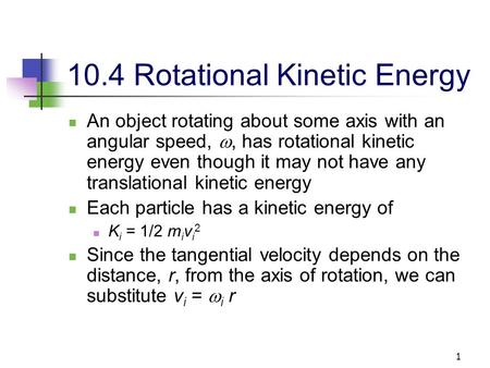 1 10.4 Rotational Kinetic Energy An object rotating about some axis with an angular speed, , has rotational kinetic energy even though it may not have.