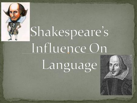 Shakespeare is one of the most famous Englishmen because of his development on early modern English His development on English was huge because he was.