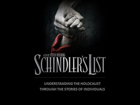 UNDERSTANDING THE HOLOCAUST THROUGH THE STORIES OF INDIVIDUALS.