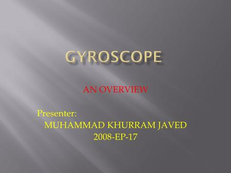 AN OVERVIEW Presenter: MUHAMMAD KHURRAM JAVED 2008-EP-17.
