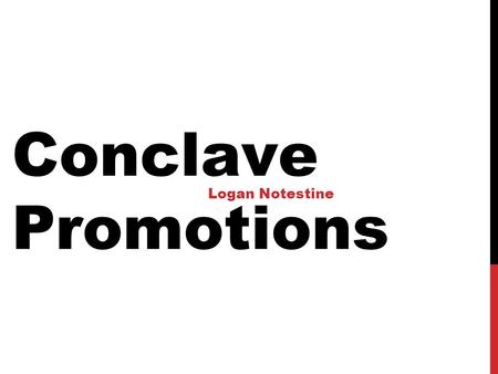 Conclave Promotions Logan Notestine. Promotional Material January COC: Additional Promotional material will be available online (Sample Newsletter Article,