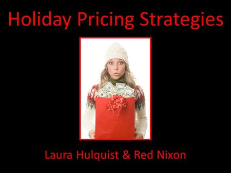 Holiday Pricing Strategies Laura Hulquist & Red Nixon.
