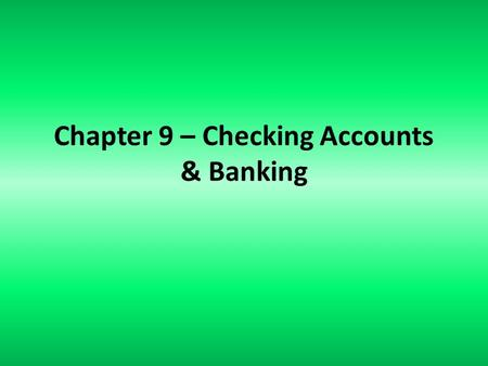 Chapter 9 – Checking Accounts & Banking. Checking Account Check: written order to a bank to pay a specific amount to a person/business (payee) Canceled.