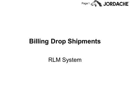 Page 1 Billing Drop Shipments RLM System. Page 2 Drop Ship Billing Drop Ship billing is very similar to Outside Contractor Billing, except that billing.