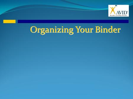 Organizing Your Binder. 2 ½ or 3 inch 3-ring binder with clear cover.