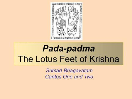 Srimad Bhagavatam Cantos One and Two Pada-padma The Lotus Feet of Krishna.