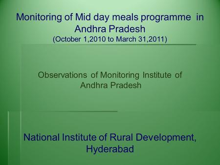 Monitoring of Mid day meals programme in Andhra Pradesh (October 1,2010 to March 31,2011) Observations of Monitoring Institute of Andhra Pradesh National.