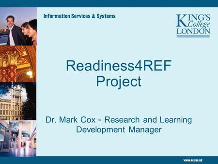 Readiness4REF Project Dr. Mark Cox - Research and Learning Development Manager Information Services & Systems.