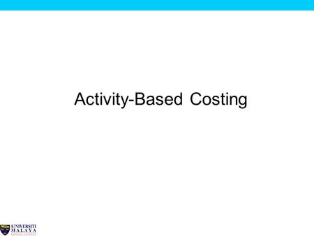 Activity-Based Costing 2 WHAT IS ABC? Definition: Activity-based costing (ABC) is an approach to the costing and monitoring of activities which involves.