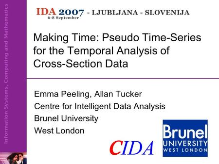 Making Time: Pseudo Time-Series for the Temporal Analysis of Cross-Section Data Emma Peeling, Allan Tucker Centre for Intelligent Data Analysis Brunel.