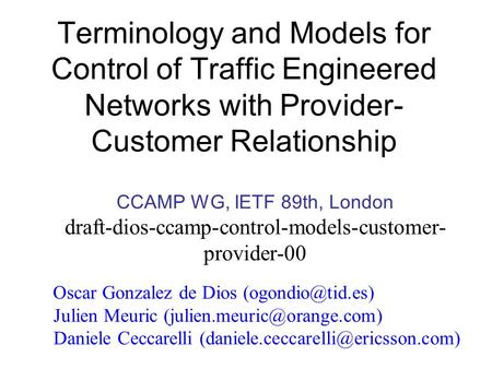 Terminology and Models for Control of Traffic Engineered Networks with Provider- Customer Relationship CCAMP WG, IETF 89th, London draft-dios-ccamp-control-models-customer-