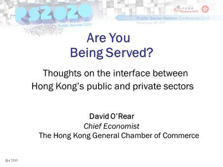 Are You Being Served? Thoughts on the interface between Hong Kong's public and private sectors David O'Rear Chief Economist The Hong Kong General Chamber.