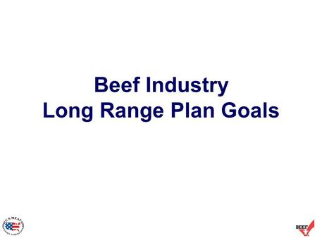 Beef Industry Long Range Plan Goals. Beef Industry LRP Goal: Export 3.0 Billion Pounds by 2010 Source: USDA/USMEF Forecast 2011 Forecast 3.06 billion.