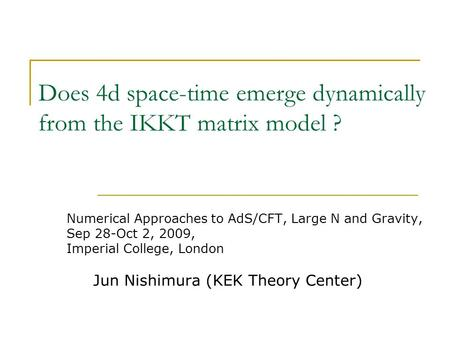 Does 4d space-time emerge dynamically from the IKKT matrix model ? Numerical Approaches to AdS/CFT, Large N and Gravity, Sep 28-Oct 2, 2009, Imperial College,