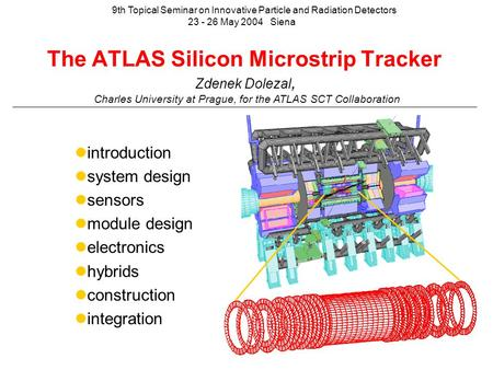 The ATLAS Silicon Microstrip Tracker introduction system design sensors module design electronics hybrids construction integration Zdenek Dolezal, Charles.