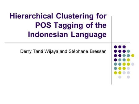 Hierarchical Clustering for POS Tagging of the Indonesian Language Derry Tanti Wijaya and Stéphane Bressan.