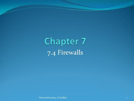 7.4 Firewalls Network Security / G.Steffen1. In This Section What is a Firewall? Types of Firewall Comparison of Firewalls Types What Firewall Can-and.
