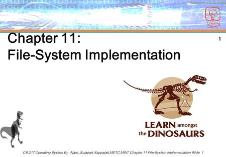 1 CS.217 Operating System By Ajarn..Sutapart Sappajak,METC,MSIT Chapter 11 File-System Implementation Slide 1 Chapter 11: File-System Implementation.
