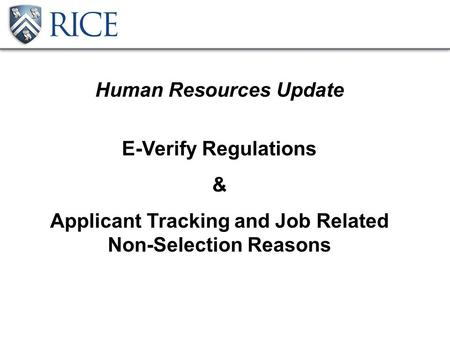 Human Resources Update E-Verify Regulations & Applicant Tracking and Job Related Non-Selection Reasons.