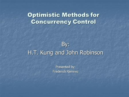 Optimistic Methods for Concurrency Control By: H.T. Kung and John Robinson Presented by: Frederick Ramirez.