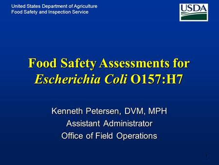 United States Department of Agriculture Food Safety and Inspection Service 1 Kenneth Petersen, DVM, MPH Assistant Administrator Office of Field Operations.
