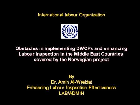 International labour Organization Obstacles in implementing DWCPs and enhancing Labour Inspection in the Middle East Countries covered by the Norwegian.