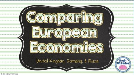 © 2014 Brain Wrinkles. UK has a Mixed economic system. It's actually closer to a Market economy than any other European country. UK is economically.