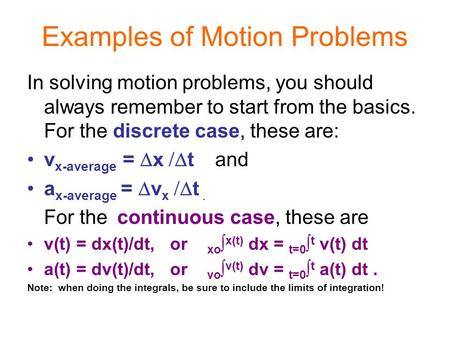 Examples of Motion Problems In solving motion problems, you should always remember to start from the basics. For the discrete case, these are: v x-average.