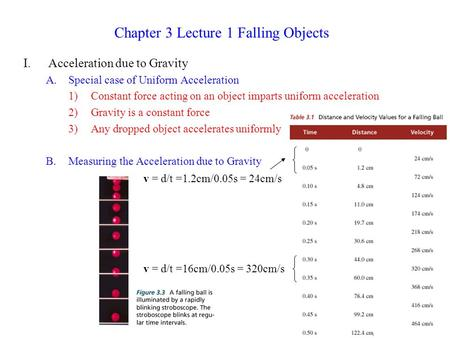 I.Acceleration due to Gravity A.Special case of Uniform Acceleration 1)Constant force acting on an object imparts uniform acceleration 2)Gravity is a constant.