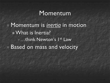 Momentum Momentum is inertia in motion Momentum is inertia in motion What is Inertia? What is Inertia? …think Newton's 1 st Law …think Newton's 1 st Law.