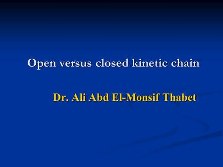 Open versus closed kinetic chain