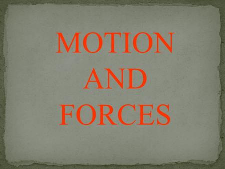 MOTION AND FORCES Motion is a change in an objects position over time when compared with a reference point.