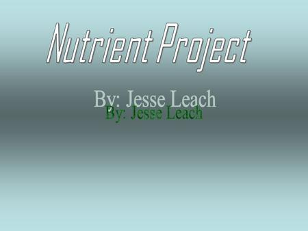Nutrient Project By: Jesse Leach.