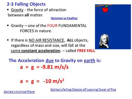 2-3 Falling Objects  Gravity - the force of attraction between all matter.  Gravity – one of the FOUR FUNDAMENTAL FORCES in nature.  If there is NO.