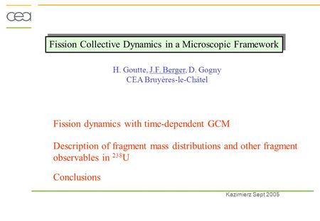 Fission Collective Dynamics in a Microscopic Framework Kazimierz Sept 2005 H. Goutte, J.F. Berger, D. Gogny CEA Bruyères-le-Châtel Fission dynamics with.